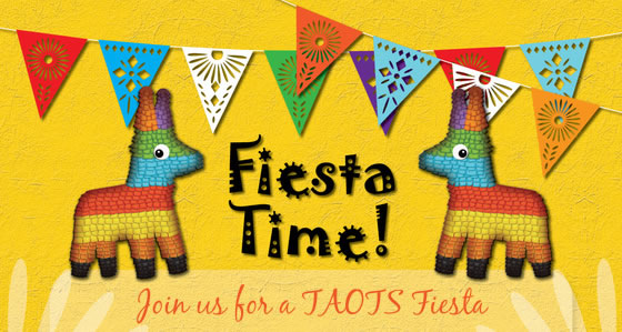 Join us for a TAOTS Fiesta!!!